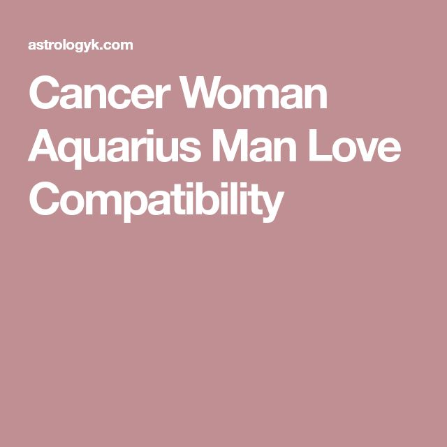 aquarius woman and cancer man dating Astrological compatibility and love match for aquarius woman and cancer man read how the stars influence your sexual life dating, sex, relationship, and love horoscope.