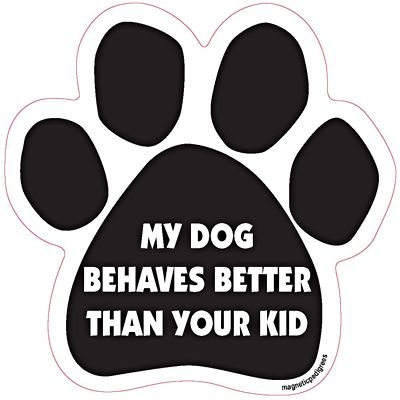 My Dog Behaves Better Than Your Kid Dog Paw Quote Magnet