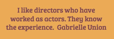 I like directors who have worked as actors. They know...