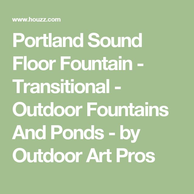 Portland Sound Floor Fountain - Transitional - Outdoor Fountains And Ponds - by Outdoor Art Pros
