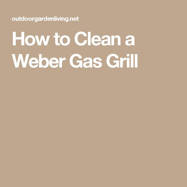 How to Clean a Weber Gas Grill