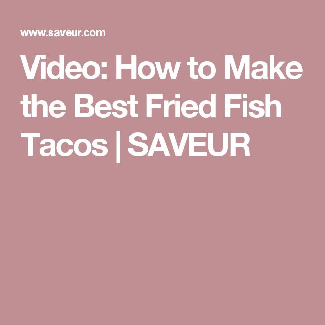 Video: How to Make the Best Fried Fish Tacos | SAVEUR
