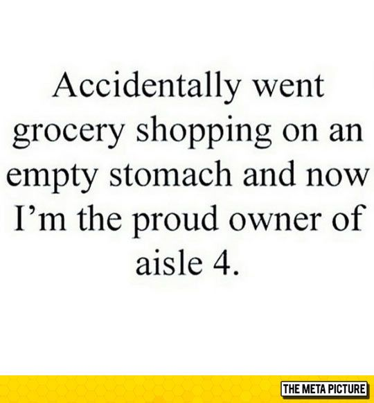 Don't Go Shopping On An Empty Stomach