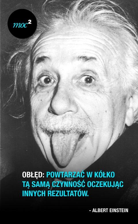 #cytaty #motywacja #einstein http://moc2.pl/post/43717400730/obled-powtarzac-w-kolko-ta-sama-czynnosc