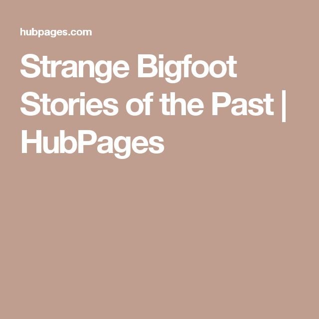 Strange Bigfoot Stories of the Past | HubPages