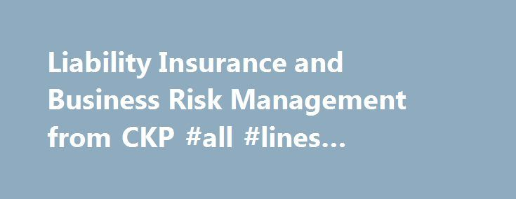 Liability Insurance and Business Risk Management from CKP #all #lines #insurance #spokane http://mauritius.nef2.com/liability-insurance-and-business-risk-management-from-ckp-all-lines-insurance-spokane/  # WELCOME TO CKP INSURANCE CKP Insurance is an agency dedicated to addressing clients global needs with individual attention. Where in depth policy language assessment and design meet risk transference and mitigation. Through a consultative approach, our highly experienced and accredited…