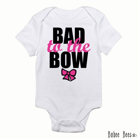 Bad to the Bow, Funny Baby Girl Clothes, Newborn Girl, Toddler Girl