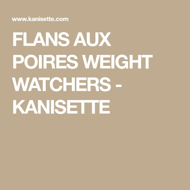 FLANS AUX POIRES WEIGHT WATCHERS - KANISETTE