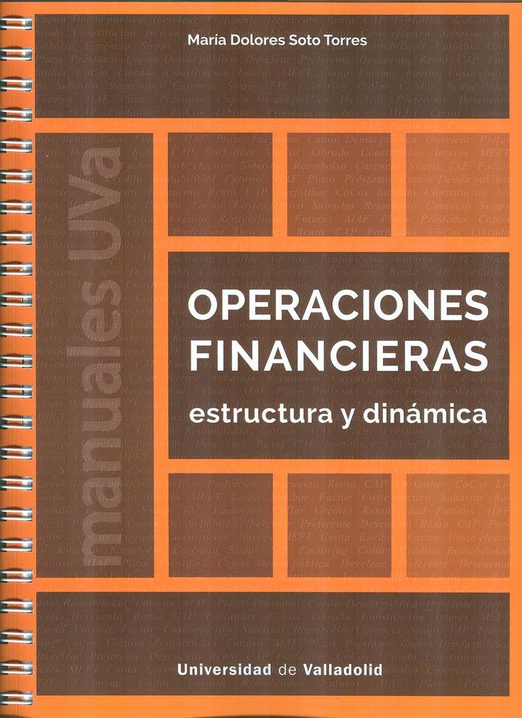 OPERACIONES FINANCIERAS. ESTRUCTURA Y DINÁMICA SOTO TORRES, MARIA DOLORES  +info: (pinchando foto se accede a la página de EdUVa) http://almena.uva.es/record=b1781336~S1*spi