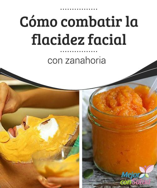 Cómo combatir la flacidez facial con zanahoria  Es importante que los ingredientes que utilicemos sean de la mayor calidad, a ser posible, de cultivo ecológico. De este modo sus beneficios para con nuestra piel serán mayores
