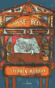House Of Bees by Stephen Murray, book review of this amazing debut collection, hard poetry of child and domestic abuse, of broken homes and families, of surreal love and misbehaving. An outstanding book, one that is a must read