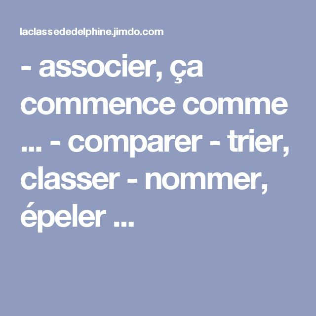 - associer, ça commence comme ... - comparer - trier, classer - nommer, épeler ...