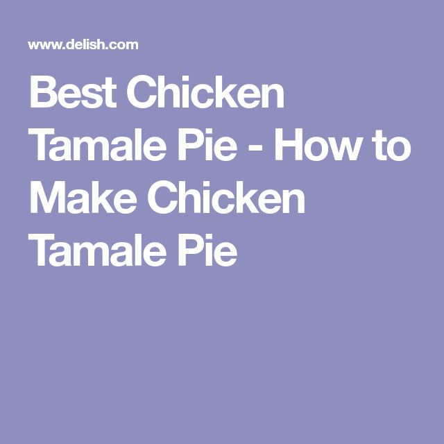 Best Chicken Tamale Pie - How to Make Chicken Tamale Pie