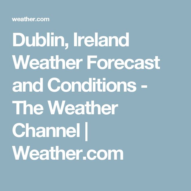 Dublin, Ireland Weather Forecast and Conditions - The Weather Channel | Weather.com