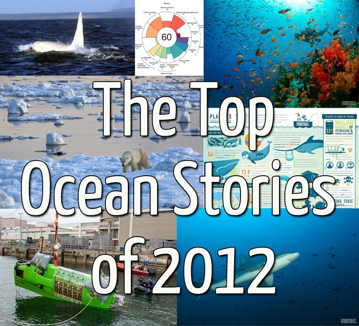 2012 was a big year in terms of ocean news. Here are the top ocean stories in no particular order, and like all good top ten lists, this one goes to 11.