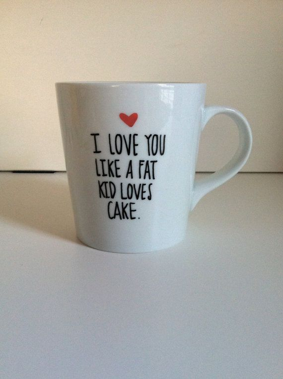 I Love You Like A Fat Kid Loves Cake Ceramic Coffee Mug-Handpainted, Handwritten 16 oz. mug, Funny Gift