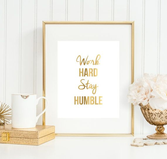 Work Hard Stay Humble Art Print, Office Decor, Office Gift,  5x7, 8X10, 11x14 Office Wall Art, Faux Gold Art Print, Gold Office Decor