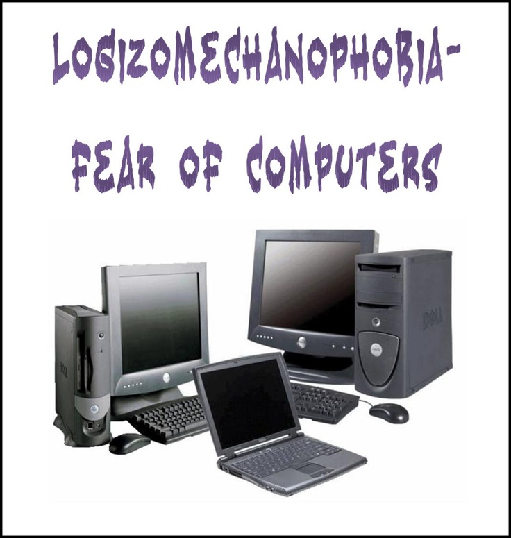 Logizomechanophobia- Fear of computers