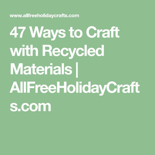 47 Ways to Craft with Recycled Materials | AllFreeHolidayCrafts.com