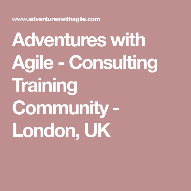 Adventures with Agile - Consulting Training Community - London, UK