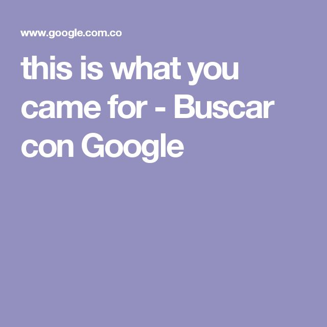this is what you came for - Buscar con Google