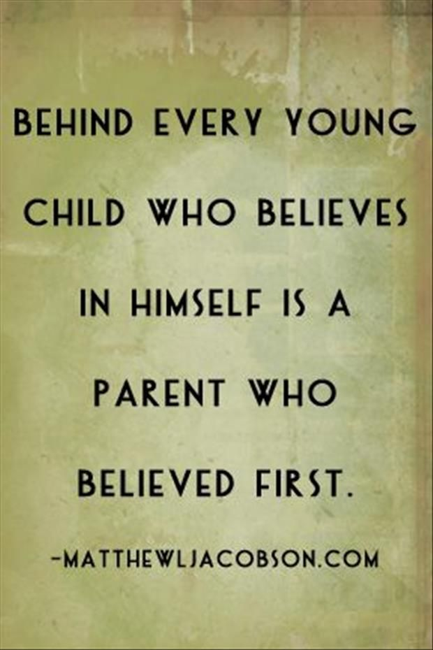 """quote: """"behind every young child who believes in himself is a parent who believed first."""""""