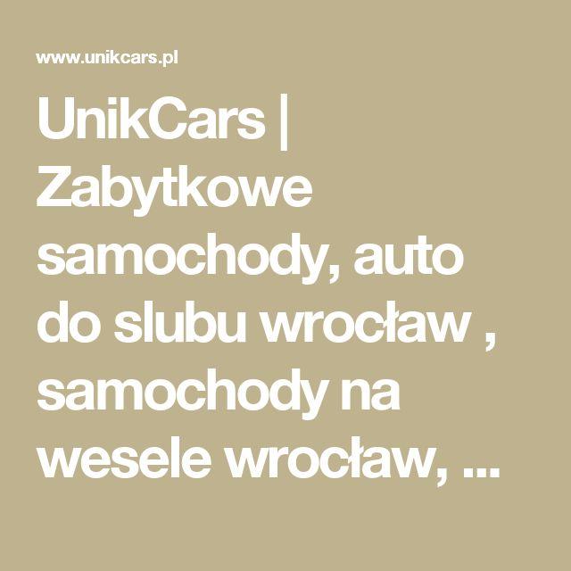 UnikCars | Zabytkowe samochody, auto do slubu wrocław , samochody na wesele wrocław, wynajem zabytkowych aut.