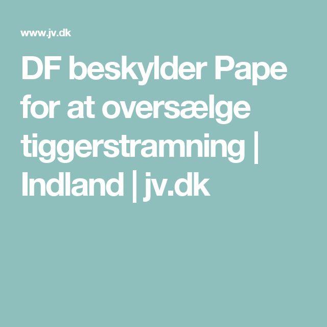DF beskylder Pape for at oversælge tiggerstramning   Indland   jv.dk