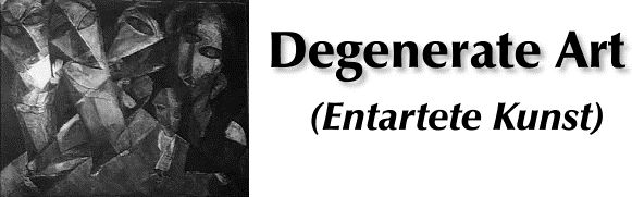 """DEGENERATE ART""   http://fcit.usf.edu/holocaust/ARTS/ARTDEGEN.HTM#"