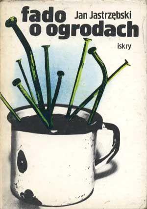 Fado o ogrodach, Jan Jastrzębski, Iskry, 1981, http://www.antykwariat.nepo.pl/fado-o-ogrodach-jan-jastrzebski-p-1378.html