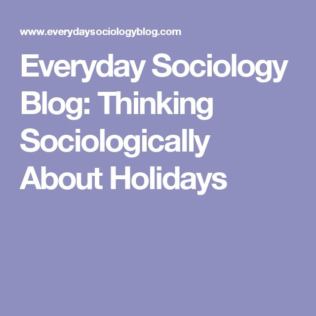 Everyday Sociology Blog: Thinking Sociologically About Holidays