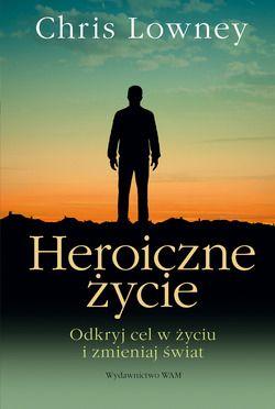 HEROICZNE ŻYCIE | Wydawnictwo WAM Kraków