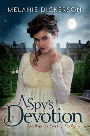 A Spy's Devotion by Melanie Dickerson, a Regency romance with spies (The Regency Spies of London) -- coming February 8, 2016! SO EXCITED!