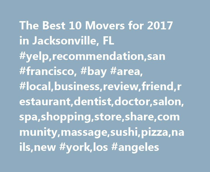 The Best 10 Movers for 2017 in Jacksonville, FL #yelp,recommendation,san #francisco, #bay #area, #local,business,review,friend,restaurant,dentist,doctor,salon,spa,shopping,store,share,community,massage,sushi,pizza,nails,new #york,los #angeles http://phoenix.remmont.com/the-best-10-movers-for-2017-in-jacksonville-fl-yelprecommendationsan-francisco-bay-area-localbusinessreviewfriendrestaurantdentistdoctorsalonspashoppingstoresharecommunitymassag/  # The Best 10 Movers in Jacksonville, FL…