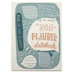 The Non-Planner Datebook by Keri Smith. This book is not a traditional datebook by any means. It's more of a journal you place random and inspirational thoughts in. But if you are one of those people that jots notes on a hundred little scraps of paper that you keep losing, then maybe this is worth a shot just so you keep all your ideas in one place!