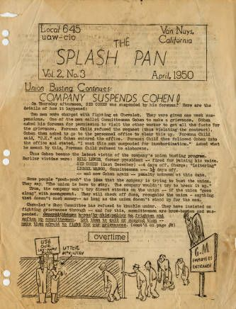 "The Splash Pan, April 1950).The headline of this one-page typed newsletter of UAW-CIO Local 645 in Van Nuy reads, ""Union Busting Continues: Company Suspends Cohen!"" The newsletter was distributed to union members at the General Motors plant in Van Nuys. Paul J. Goldener Collection. San Fernando Valley History Digital Library.General Motors, Company Suspenders, History Digital, Collection Pin, Fernando Valley, Digital Libraries, Local 645, Golden Collection, Digital Collection"
