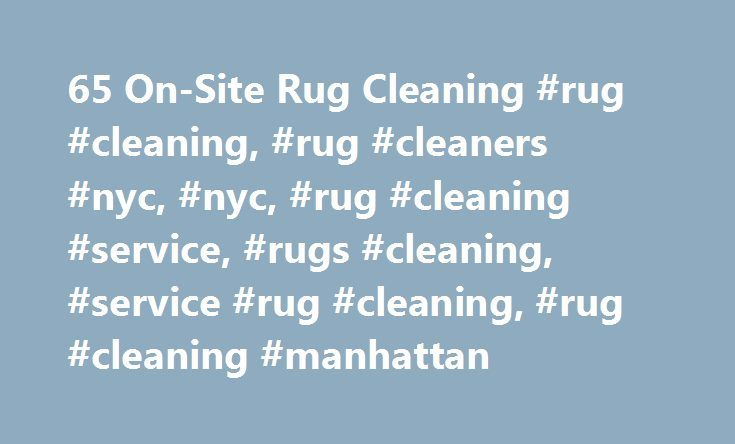 65 On-Site Rug Cleaning #rug #cleaning, #rug #cleaners #nyc, #nyc, #rug #cleaning #service, #rugs #cleaning, #service #rug #cleaning, #rug #cleaning #manhattan http://oregon.remmont.com/65-on-site-rug-cleaning-rug-cleaning-rug-cleaners-nyc-nyc-rug-cleaning-service-rugs-cleaning-service-rug-cleaning-rug-cleaning-manhattan/  # Rug Cleaning Service Our Rug Cleaning Procedure: Our Rug Cleaning Procedure consists of the following stages: The assessment of a rug condition; Pre-vacuuming…