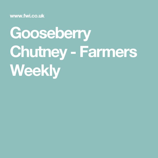 Gooseberry Chutney - Farmers Weekly