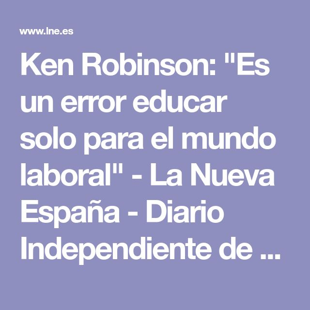 """Ken Robinson: """"Es un error educar solo para el mundo laboral"""" - La Nueva España - Diario Independiente de Asturias"""