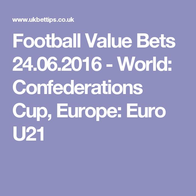 Football Value Bets 24.06.2016 -  World: Confederations Cup, Europe: Euro U21