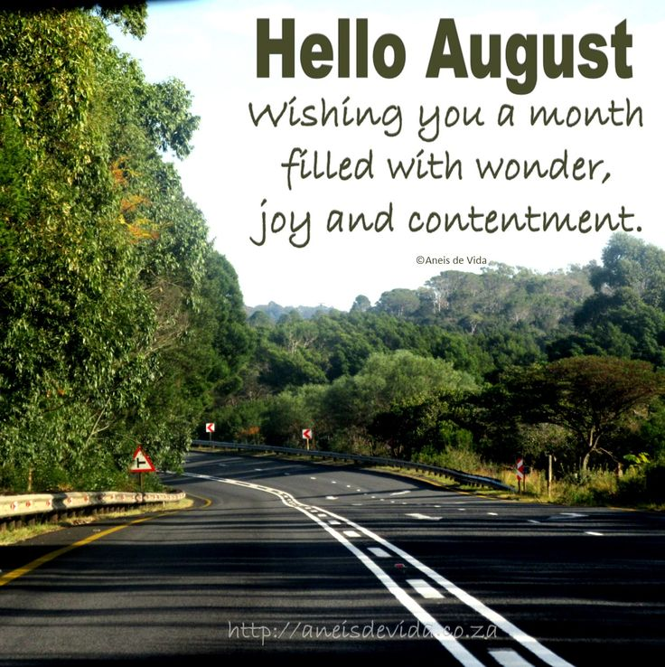 Hello August Wishing you a month filled with wonder joy and contentment. http://aneisdevida.co.za
