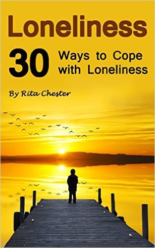 Amazon.com: Loneliness: 30 Ways to Cope with Loneliness (Lonely, Alone, Aloneness, Being Lonely, Feeling Lonely, Being Alone, Feeling Alone, Feelings of Loneliness, Coping with Loneliness, Deal with Loneliness) eBook: Rita Chester: Kindle Store
