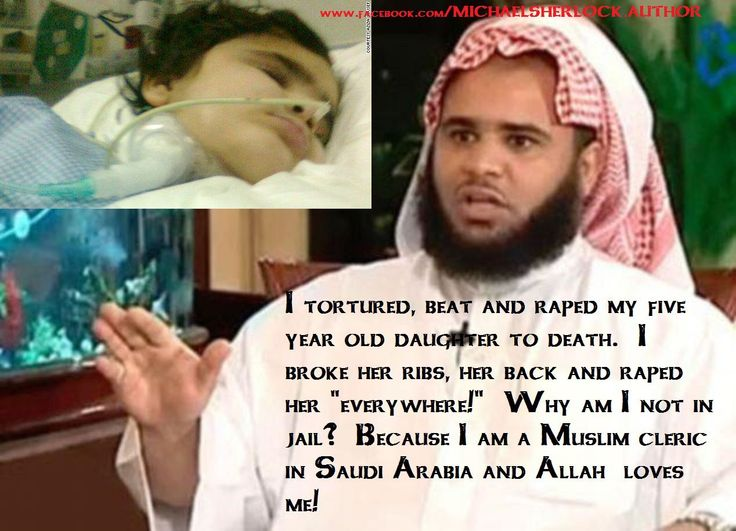 Muslim cleric gets away with horrific abuse of female child...he raped her every orifice, beat her, broke her back, an arm, crushed her skull all because he doubted she was a virgin. She never left the hospital. Took her 7 months to die.