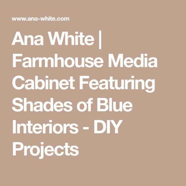 Ana White | Farmhouse Media Cabinet Featuring Shades of Blue Interiors - DIY Projects
