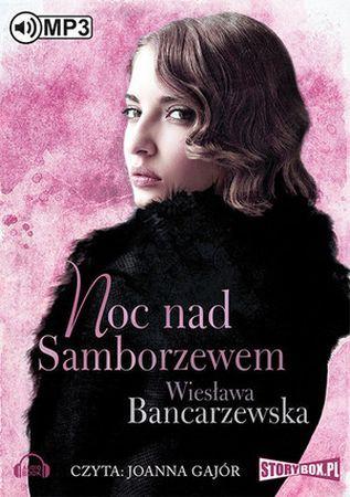 """Wiesława Bancarzewska, """"Noc nad Samborzewem"""", Heraclon International, Piaseczno 2016. Jedna płyta CD, 12 godz. 58 min. Czyta Joanna Gajór."""