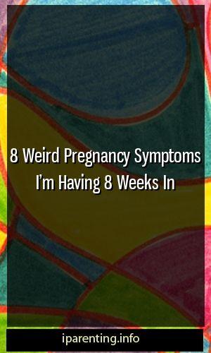 8 symptômes étranges de grossesse Je suis dans 8 semaines #pregnency #maternityfashion …  – Parenting World