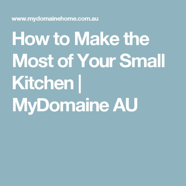 How to Make the Most of Your Small Kitchen   MyDomaine AU