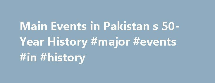 Main Events in Pakistan s 50-Year History #major #events #in #history http://spain.remmont.com/main-events-in-pakistan-s-50-year-history-major-events-in-history/  # Main Events in Pakistan s 50-Year History ISLAMABAD, Pakistan Following is a chronology of key events in Pakistan since its independence in 1947. Aug. 14, 1947: Pakistan gains independence. Oct. 27, 1947: War breaks out with India in the disputed Himalayan region of Kashmir. Sept. 11, 1948: Pakistan's founder Muhammad Ali Jinnah…