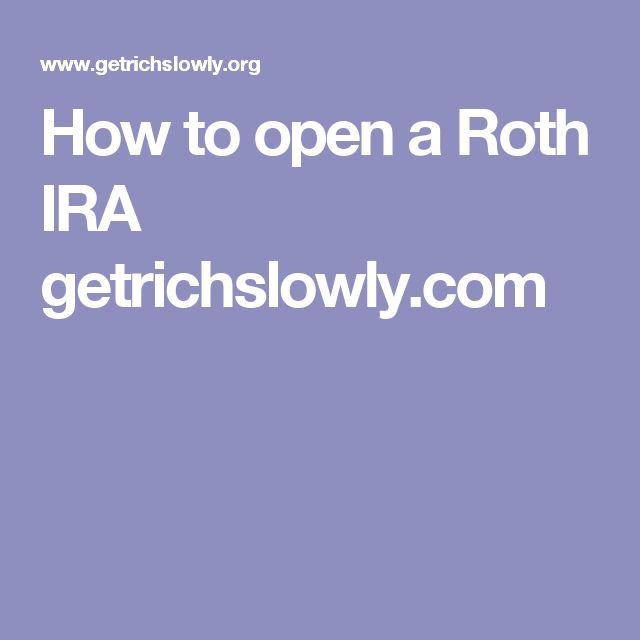 How to open a Roth IRA getrichslowly.com