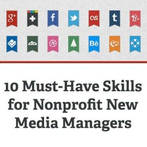 10 Must-Have Skills for Nonprofit New Media Managers